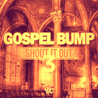 Gospel Bump: Shout It Out 3 - Music that will make you shout and praise