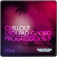 Chillout MIDI Pad Chord Progressions Vol 3 - 30 lush and laid-back pad chord progressions in MIDI format