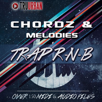 Chordz & Melodies Trap-R-N-B - R&B chord progressions and melodies inspired by Trap-n-B
