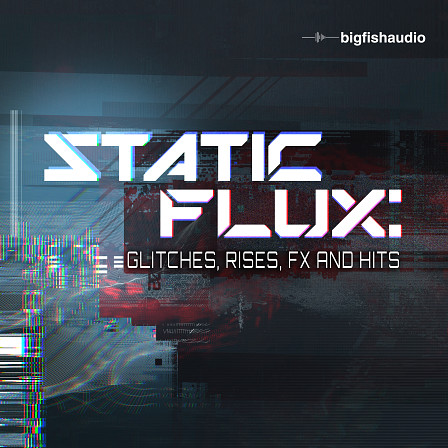 Static Flux: Glitches, Rises, FX and Hits product image