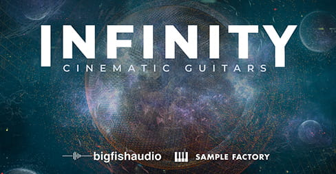 Infinity: Cinematic Guitars by Big Fish Audio & Sample Factory