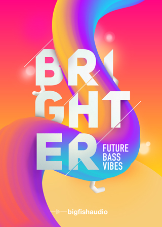 BRIGHTER: Future Bass Vibes - Brighten up your music with 50 Future Bass construction Kits