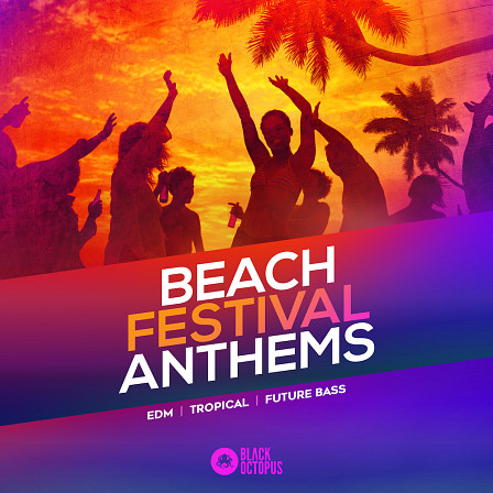 Beach Festival Anthems - Tropical and Future Bass flavors for those beach festival hits!