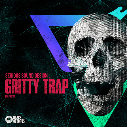 Gritty Hybrid Trap - Incorporate this perfect fusion of EDM and Trap into your repertoire