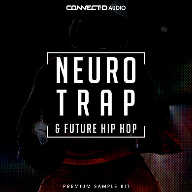 Neuro Trap & Future Hip Hop - A hard-hitting collection of almost 400 sounds and loops