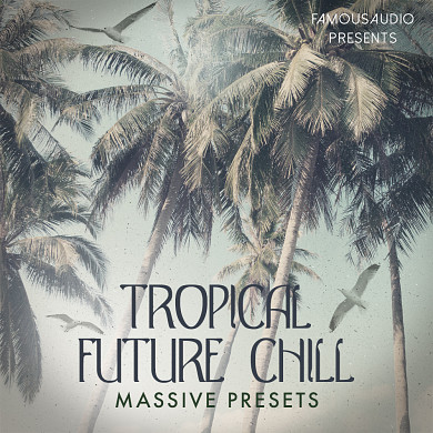 Tropical Future Chill Massive Presets - Everything you need to create your next chart toppe