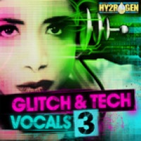 Glitch & Tech Vocals 3 - Tweaked toplines, kinky hooks and Parisian-blended glitched vox