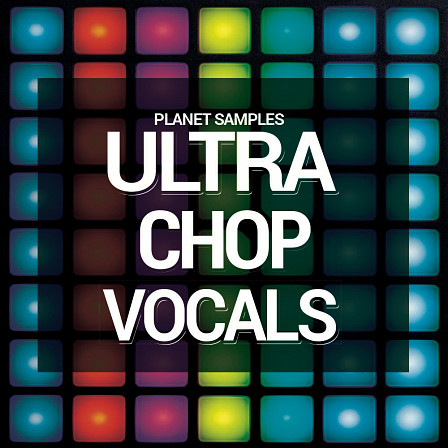 Ultra Chop Vocals - Rock the scene with the most definitive vocal pack to date