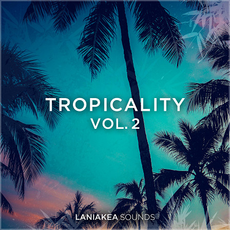Tropicality 2 - A unique fusion of chilled Tropical House and Future Pop sounds