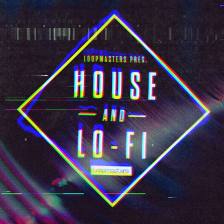 House & Lo-Fi - A rustic and aesthetic collection of House and Lo-Fi sounds