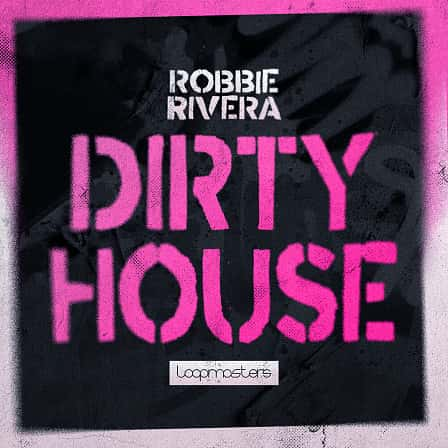 Robbie Rivera - Dirty House - The latest sample pack from esteemed collaborator Robbie Rivera!