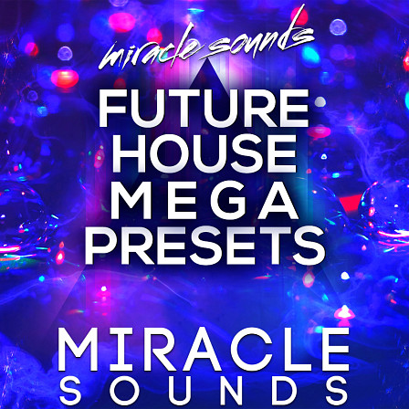 Future House MEGA Presets - Future House MEGA Presets includes tons of presets for your favorite VSTs