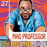 "Mad Professor: Reel 2 Reel Reggae - A disciple of Lee ""Scratch"" Perry, Mad Professor bring you Reggae, his way"