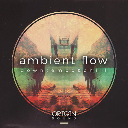 Ambient Flow - A library full of ethereal chord progressions, soaring pads & detailed melodies