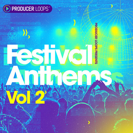 Festival Anthems Vol 2 - A pack that reignites this series with razor-sharp drums, build-up FX, and more