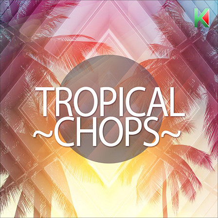 Tropical Chops - A new sun-soaked collection of deep, smooth and catchy melodies