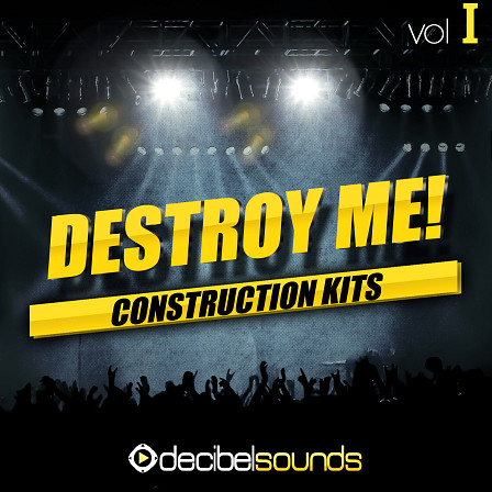Destroy Me! - Fresh Construction Kits suitable for Big Room, Progressive, Electro & more!