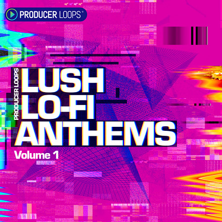 Lush Lo-Fi Anthems Vol 1 - A hip hop collection of analogue warmth and harmonic distortion for lo-fi