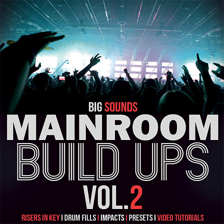 Mainroom Build Ups Vol.2 - A collection of insane building Risers, Defining Impacts and much, much more!