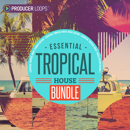 Essential Tropical House Bundle - A laid-back pack with vocal fragments, lush plucks, sidechained basses and more