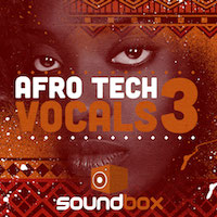 Afro Tech Vocals 3 - 600 hook-laden high-energy vocal loops