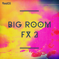 Big Room FX 2 - Huge mainroom and textural FX