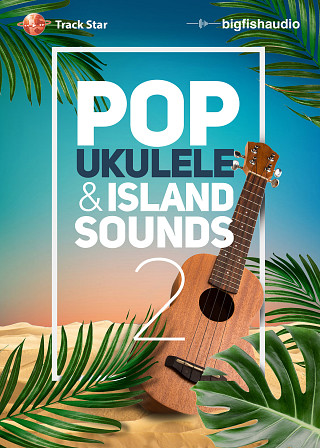 Pop Ukulele and Island Sounds 2 - 12 Massive Kits Full of Island-Inspred Pop Elements