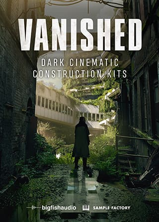 Vanished: Dark Cinematic Construction Kits - A collection of haunting, dark, and evocative cinematic construction kits