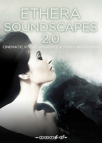 Ethera Soundscapes 2.0 - Brand new version of this stunning vocals, synths and ambiences collection