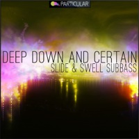 Deep Down And Certain - Slide & Swell Subbass product image